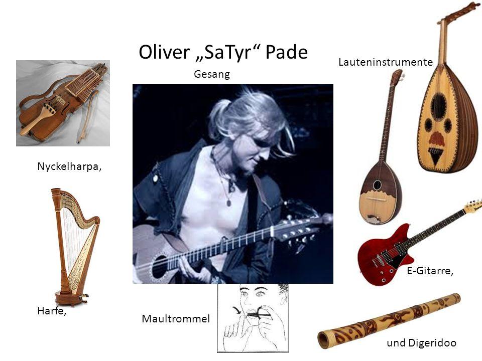 "Oliver ""SaTyr"" Pade Nyckelharpa, Harfe, Lauteninstrumente E-Gitarre, Maultrommel Gesang und Digeridoo"