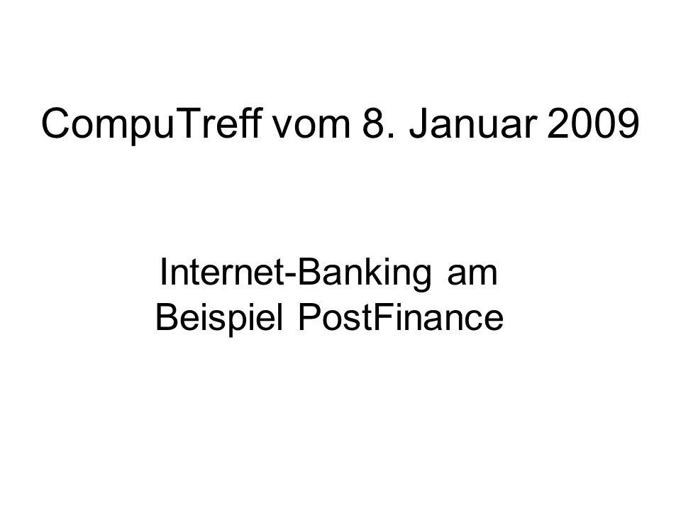 CompuTreff vom 8. Januar 2009 Internet-Banking am Beispiel PostFinance