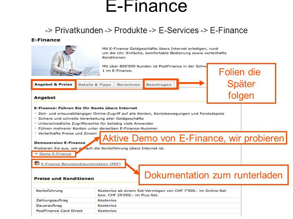 E-Finance -> Privatkunden -> Produkte -> E-Services -> E-Finance Folien die Später folgen Dokumentation zum runterladen Aktive Demo von E-Finance, wir probieren