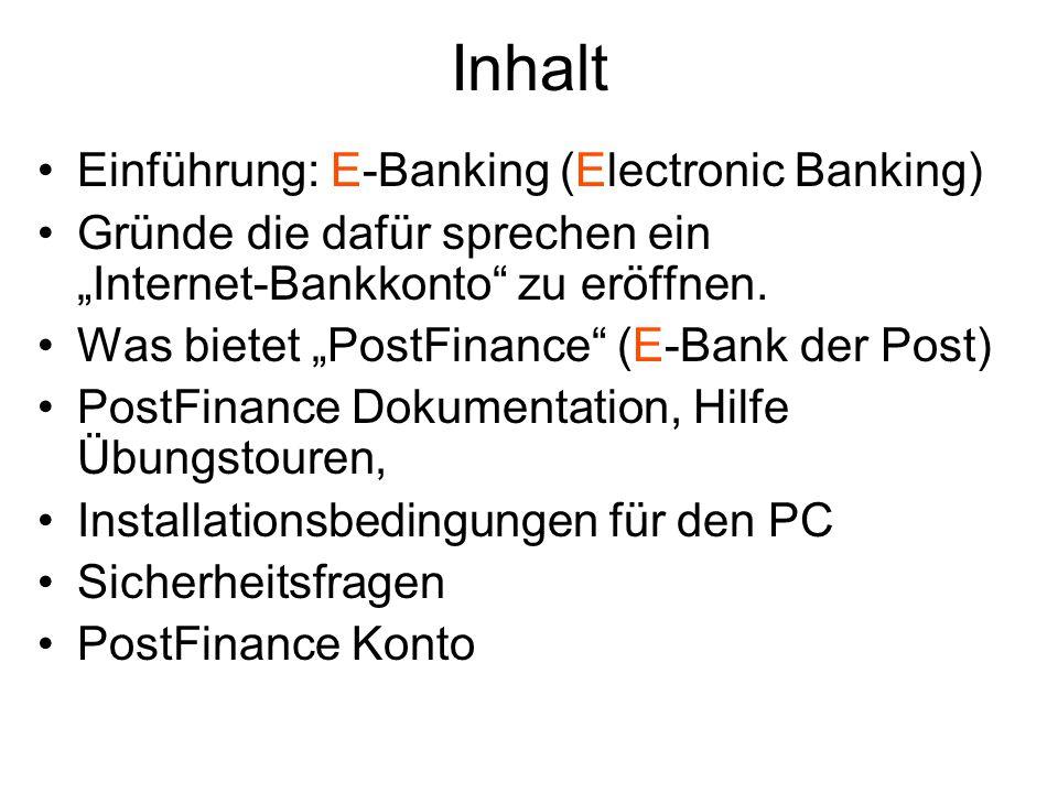 """Inhalt Einführung: E-Banking (Electronic Banking) Gründe die dafür sprechen ein """"Internet-Bankkonto"""" zu eröffnen. Was bietet """"PostFinance"""" (E-Bank der"""