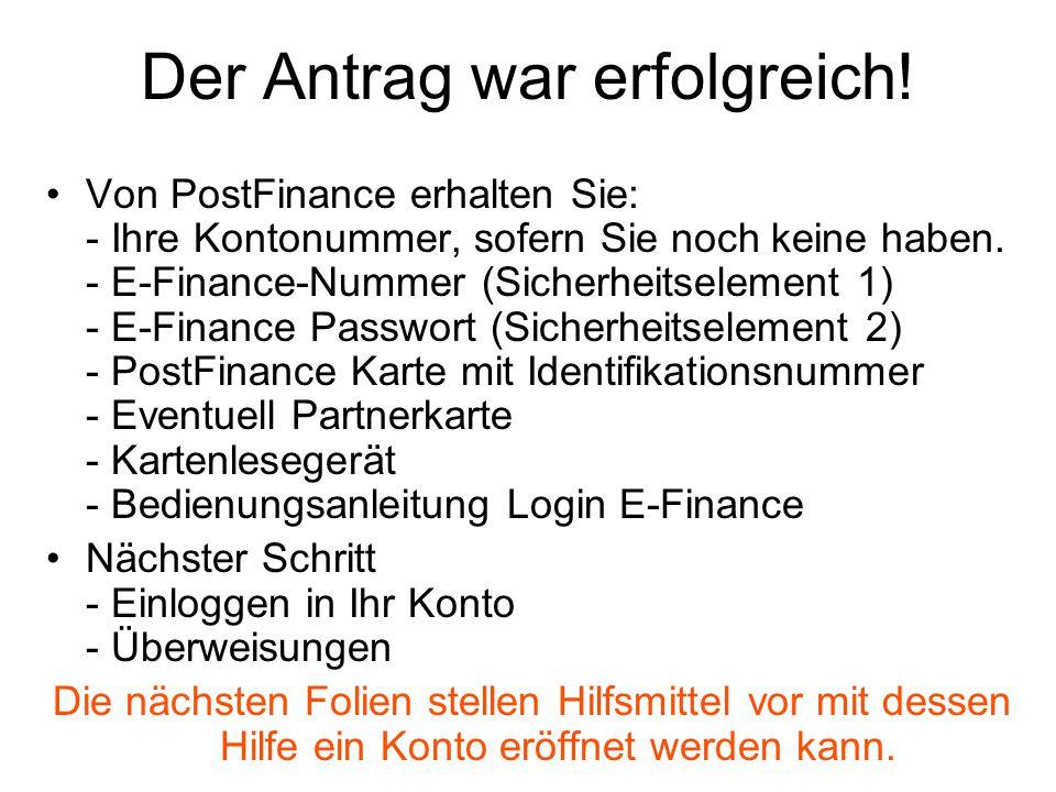 Der Antrag war erfolgreich! Von PostFinance erhalten Sie: - Ihre Kontonummer, sofern Sie noch keine haben. - E-Finance-Nummer (Sicherheitselement 1) -