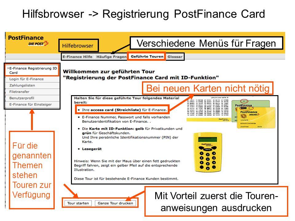 Hilfsbrowser -> Registrierung PostFinance Card Verschiedene Menüs für Fragen Mit Vorteil zuerst die Touren- anweisungen ausdrucken Für die genannten Themen stehen Touren zur Verfügung Bei neuen Karten nicht nötig