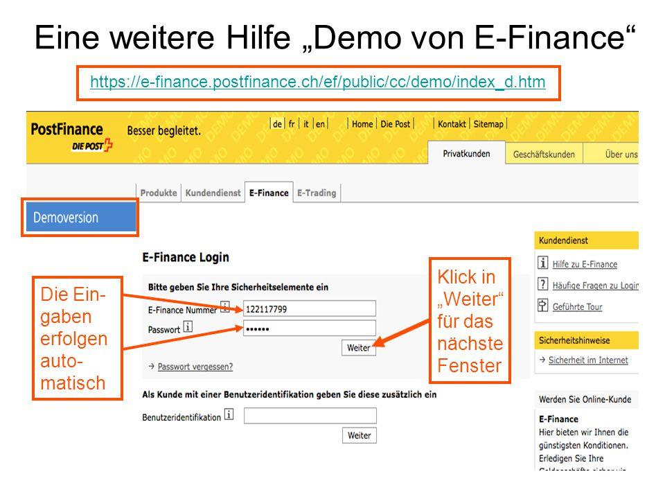 """Eine weitere Hilfe """"Demo von E-Finance https://e-finance.postfinance.ch/ef/public/cc/demo/index_d.htm Die Ein- gaben erfolgen auto- matisch Klick in """"Weiter für das nächste Fenster"""