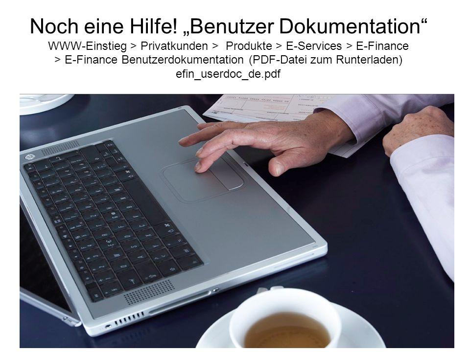 """Noch eine Hilfe! """"Benutzer Dokumentation"""" WWW-Einstieg > Privatkunden > Produkte > E-Services > E-Finance > E-Finance Benutzerdokumentation (PDF-Datei"""