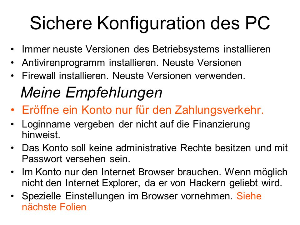 Sichere Konfiguration des PC Immer neuste Versionen des Betriebsystems installieren Antivirenprogramm installieren. Neuste Versionen Firewall installi