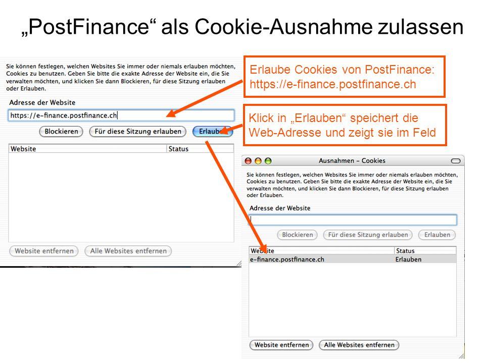 """""""PostFinance als Cookie-Ausnahme zulassen Erlaube Cookies von PostFinance: https://e-finance.postfinance.ch Klick in """"Erlauben speichert die Web-Adresse und zeigt sie im Feld"""