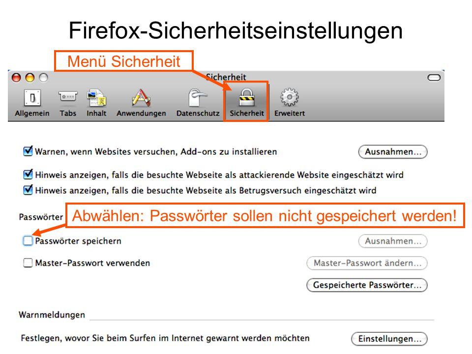 Firefox-Sicherheitseinstellungen Abwählen: Passwörter sollen nicht gespeichert werden! Menü Sicherheit