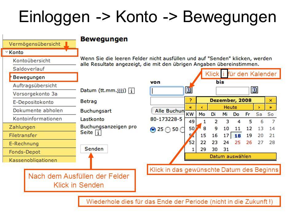 Einloggen -> Konto -> Bewegungen Klick i für den Kalender Klick in das gewünschte Datum des Beginns Wiederhole dies für das Ende der Periode (nicht in