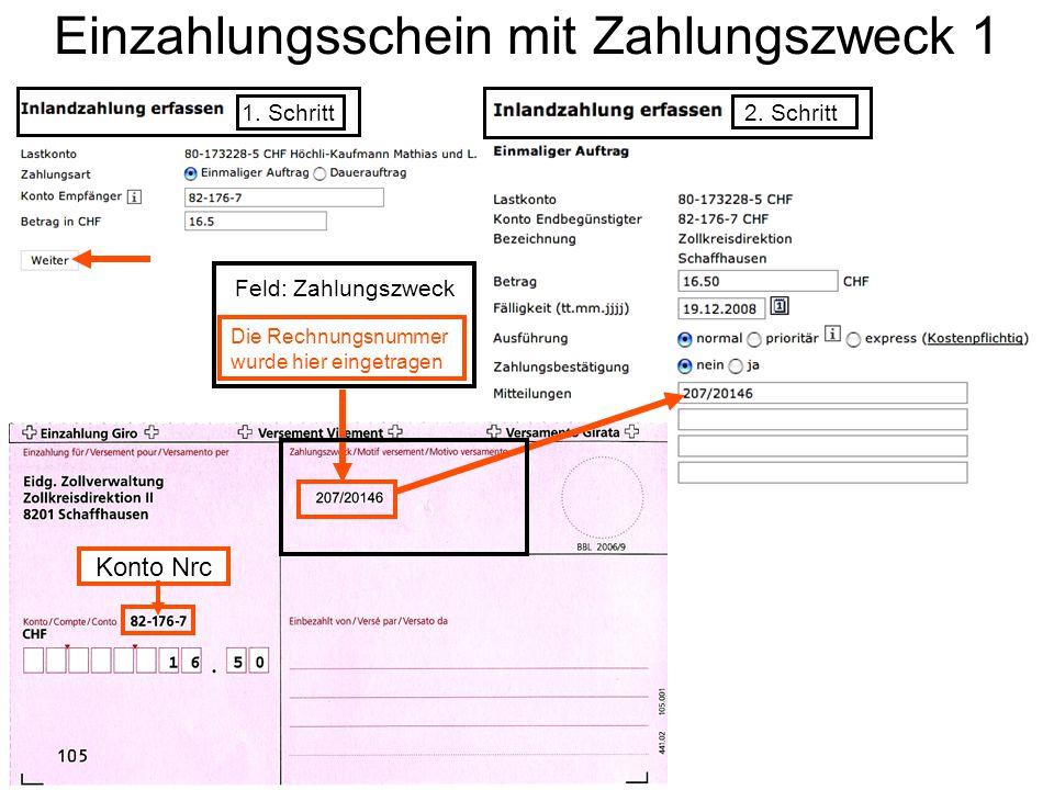 Einzahlungsschein mit Zahlungszweck 1 2. Schritt 1. Schritt Die Rechnungsnummer wurde hier eingetragen Feld: Zahlungszweck Konto Nrc