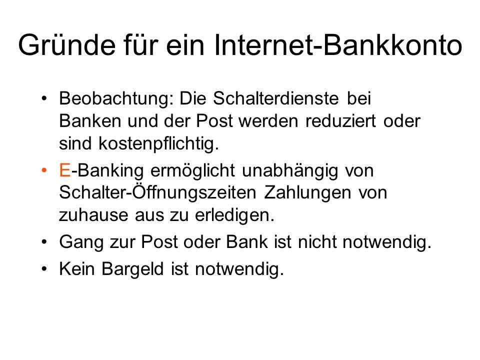 Gründe für ein Internet-Bankkonto Beobachtung: Die Schalterdienste bei Banken und der Post werden reduziert oder sind kostenpflichtig. E-Banking ermög