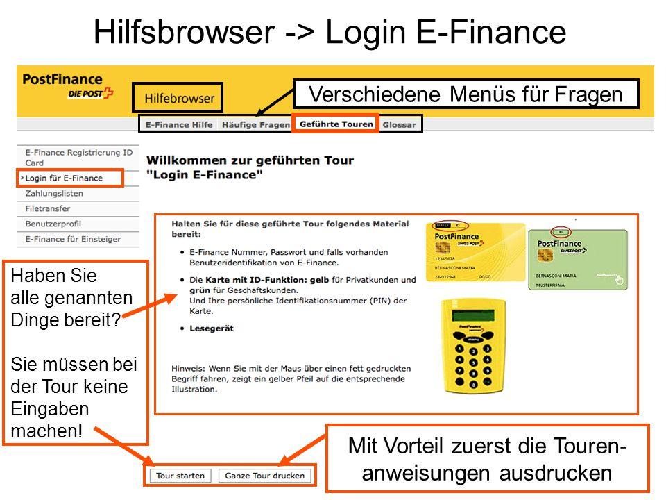 Hilfsbrowser -> Login E-Finance Verschiedene Menüs für Fragen Mit Vorteil zuerst die Touren- anweisungen ausdrucken Haben Sie alle genannten Dinge bereit.
