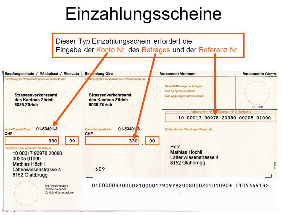 Einzahlungsscheine Dieser Typ Einzahlungsschein erfordert die Eingabe der Konto Nr, des Betrages und der Referenz Nr