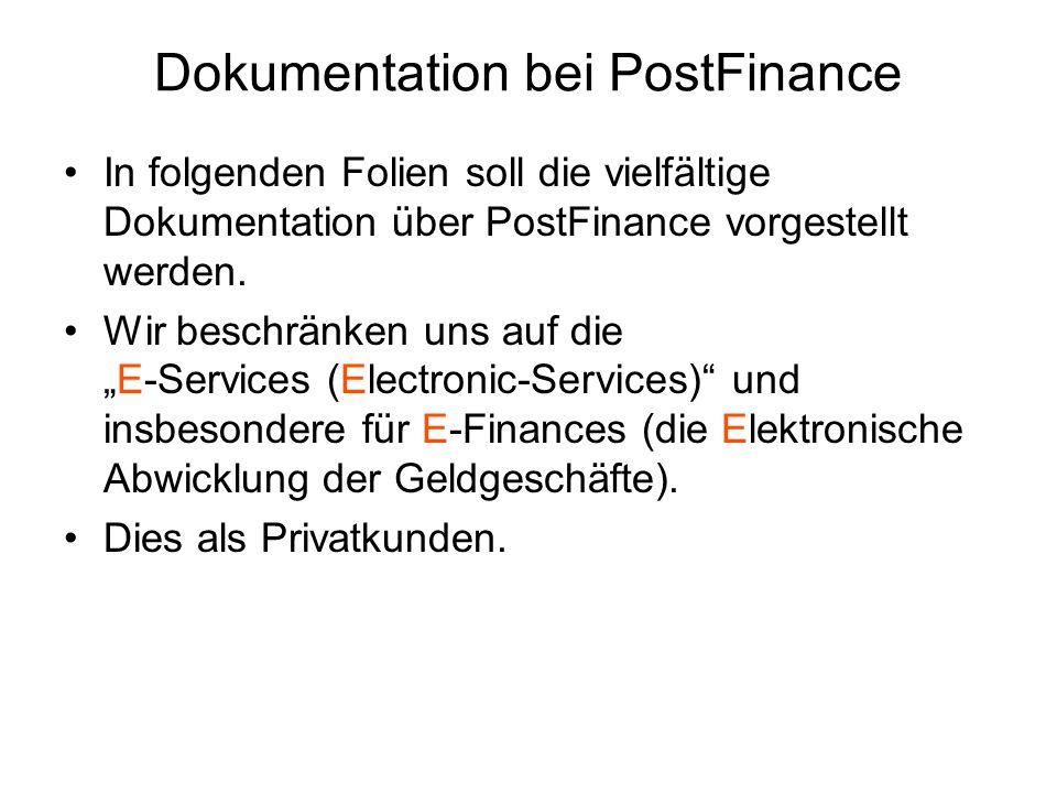 Dokumentation bei PostFinance In folgenden Folien soll die vielfältige Dokumentation über PostFinance vorgestellt werden. Wir beschränken uns auf die