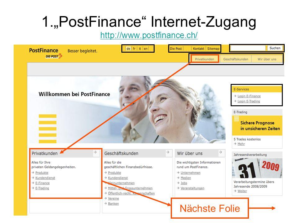 "1.""PostFinance"" Internet-Zugang http://www.postfinance.ch/ http://www.postfinance.ch/ Nächste Folie"