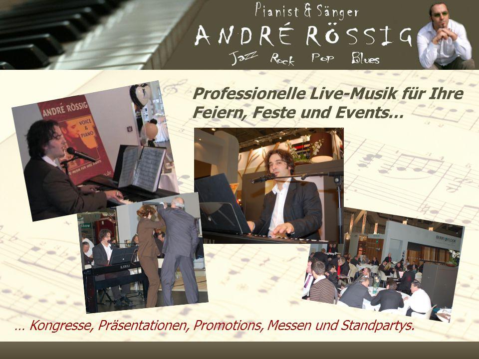 Professionelle Live-Musik für Ihre Feiern, Feste und Events… … Kongresse, Präsentationen, Promotions, Messen und Standpartys.