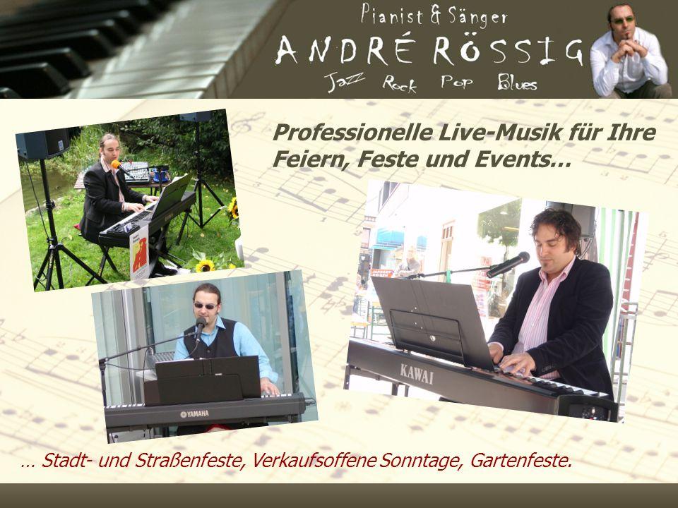 Professionelle Live-Musik für Ihre Feiern, Feste und Events… … Stadt- und Straßenfeste, Verkaufsoffene Sonntage, Gartenfeste.