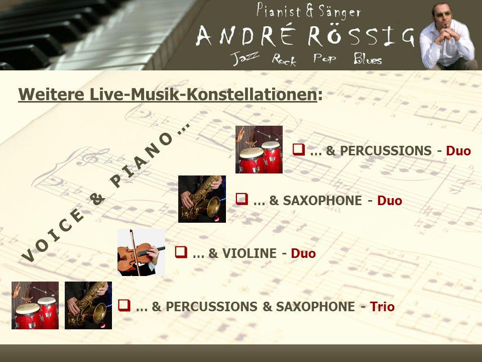 V O I C E & P I A N O …  … & PERCUSSIONS - Duo  … & SAXOPHONE - Duo  … & VIOLINE - Duo  … & PERCUSSIONS & SAXOPHONE - Trio Weitere Live-Musik-Konstellationen: