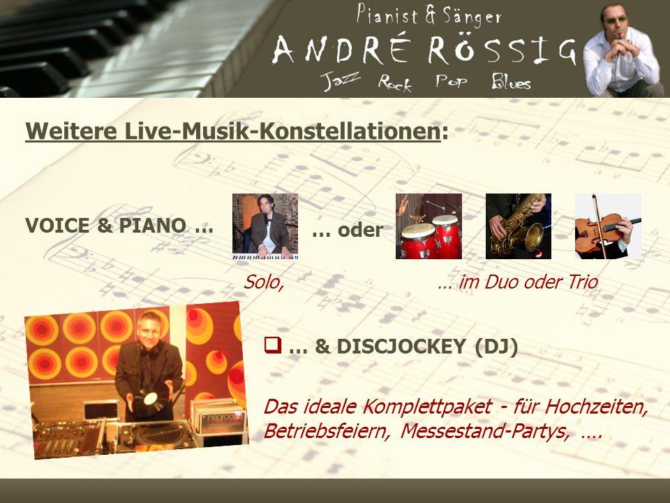 VOICE & PIANO …  … & DISCJOCKEY (DJ) … oder Das ideale Komplettpaket - für Hochzeiten, Betriebsfeiern, Messestand-Partys, …. Solo,… im Duo oder Trio