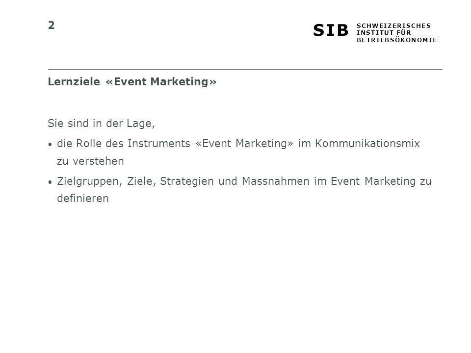 2 S I BS I B S C H W E I Z E R I S C H E S I N S T I T U T F Ü R B E T R I E B S Ö K O N O M I E Lernziele «Event Marketing» Sie sind in der Lage, die Rolle des Instruments «Event Marketing» im Kommunikationsmix zu verstehen Zielgruppen, Ziele, Strategien und Massnahmen im Event Marketing zu definieren