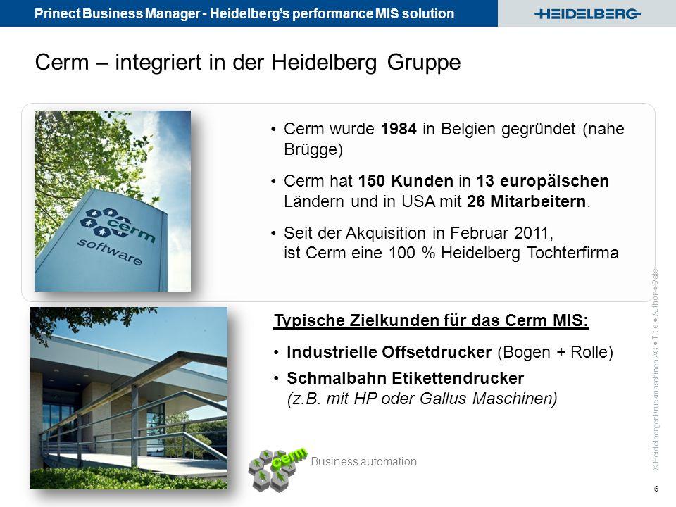 Prinect Business Manager - Heidelberg's performance MIS solution © Heidelberger Druckmaschinen AG Cerm – integriert in der Heidelberg Gruppe 6 ● Title