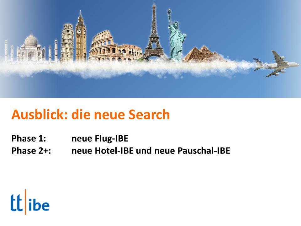 Ausblick: die neue Search Phase 1:neue Flug-IBE Phase 2+: neue Hotel-IBE und neue Pauschal-IBE