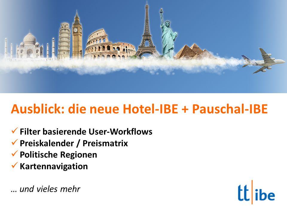 Ausblick: die neue Hotel-IBE + Pauschal-IBE Filter basierende User-Workflows Preiskalender / Preismatrix Politische Regionen Kartennavigation … und vieles mehr