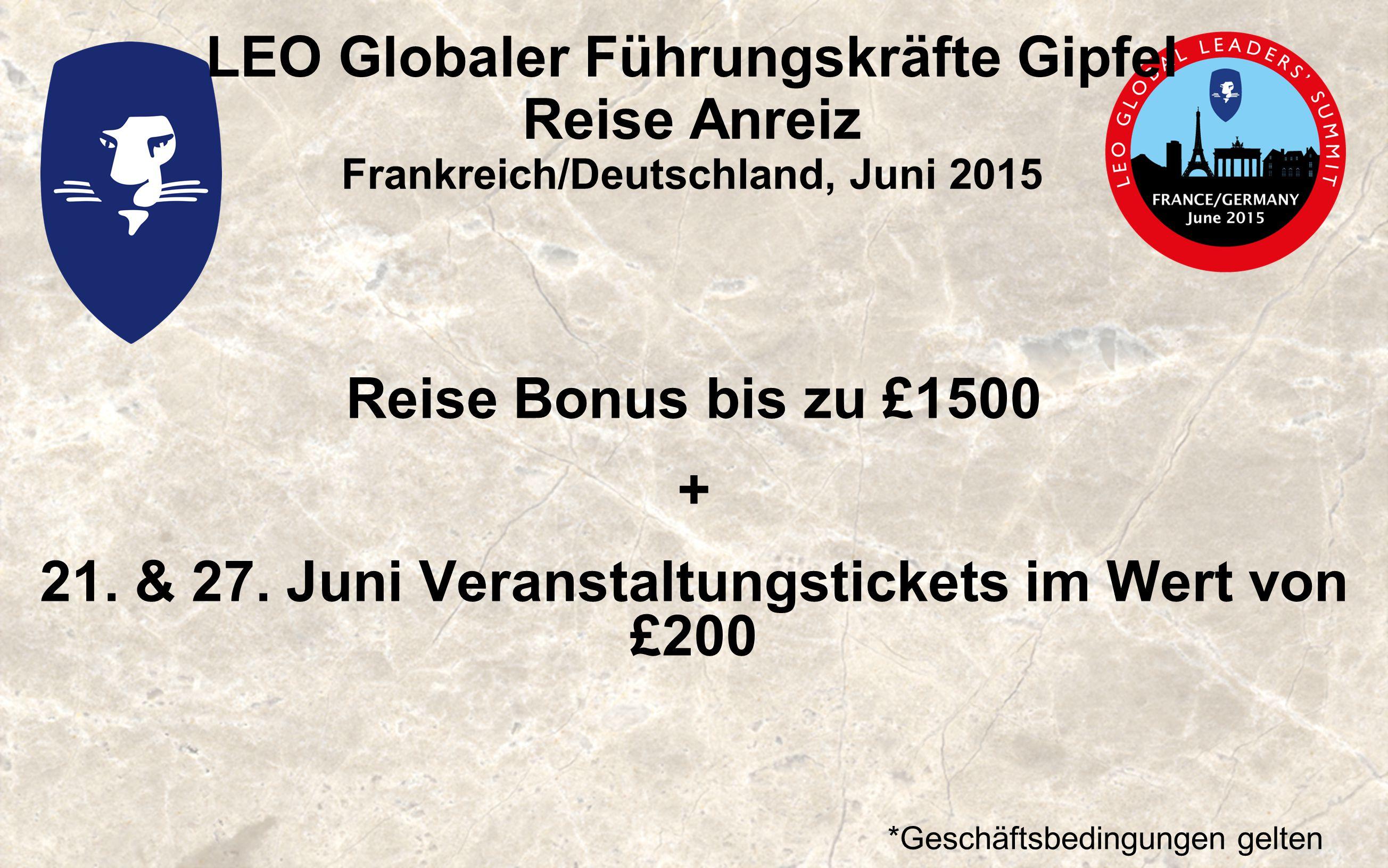 LEO Globaler Führungskräfte Gipfel Reise Anreiz Frankreich/Deutschland, Juni 2015 Reise Bonus bis zu £1500 + 21.