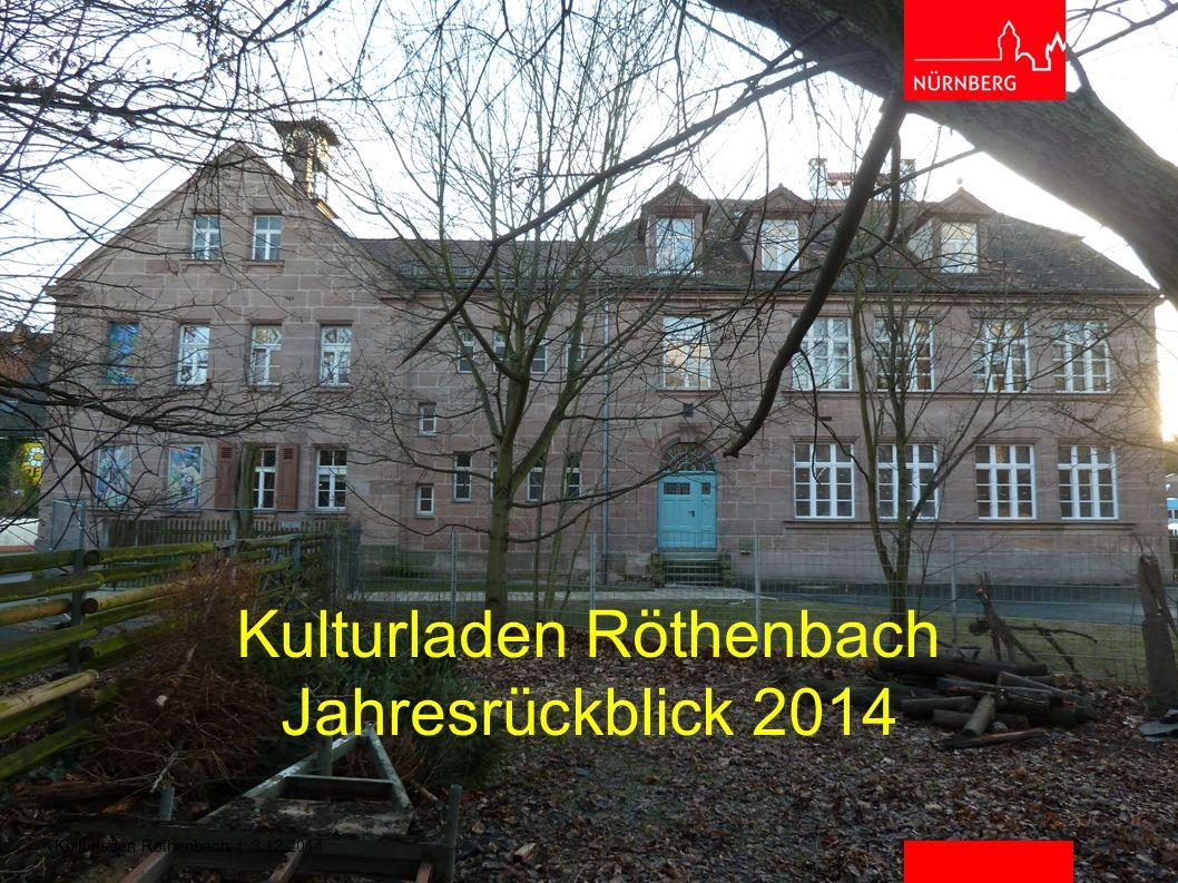 Kulturladen Röthenbach | 3.12.2014 1 Kulturladen Röthenbach Jahresrückblick 2014
