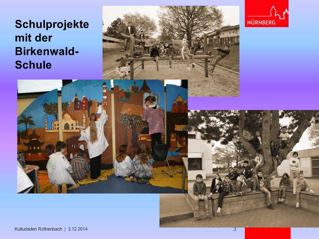 Schulprojekte mit der Birkenwald- Schule Kulturladen Röthenbach | 3.12.2014 3