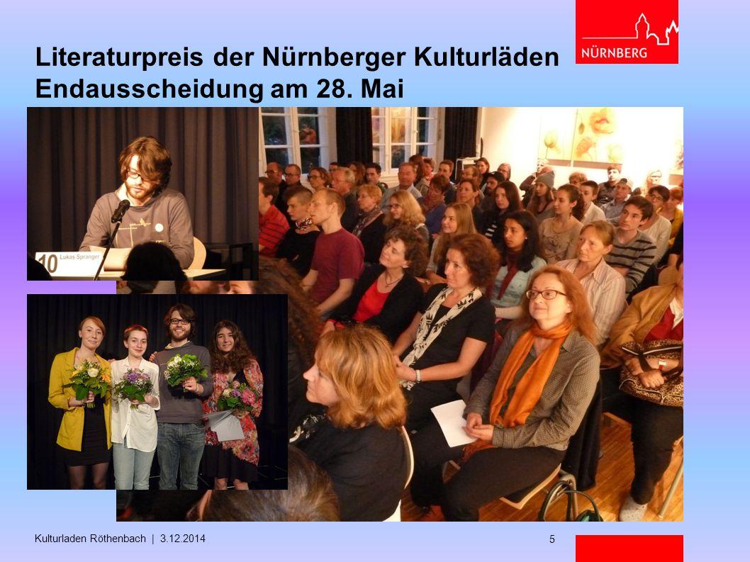 Literaturpreis der Nürnberger Kulturläden Endausscheidung am 28. Mai Kulturladen Röthenbach | 3.12.2014 5