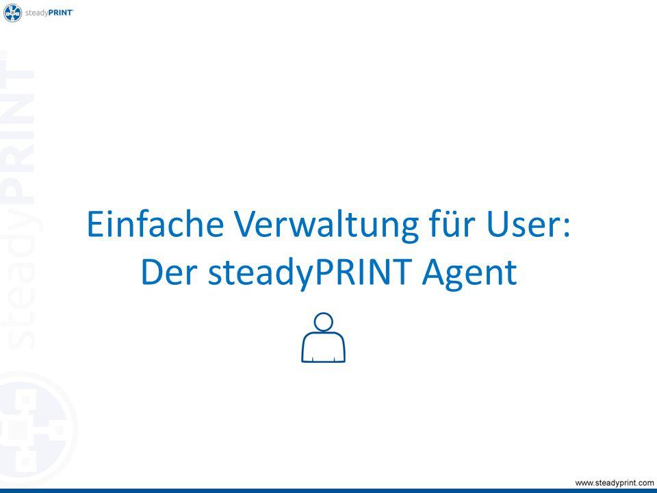 Einfache Verwaltung für User: Der steadyPRINT Agent