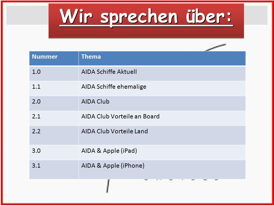 Wir sprechen über: NummerThema 1.0AIDA Schiffe Aktuell 1.1AIDA Schiffe ehemalige 2.0AIDA Club 2.1AIDA Club Vorteile an Board 2.2AIDA Club Vorteile Land 3.0AIDA & Apple (iPad) 3.1AIDA & Apple (iPhone)