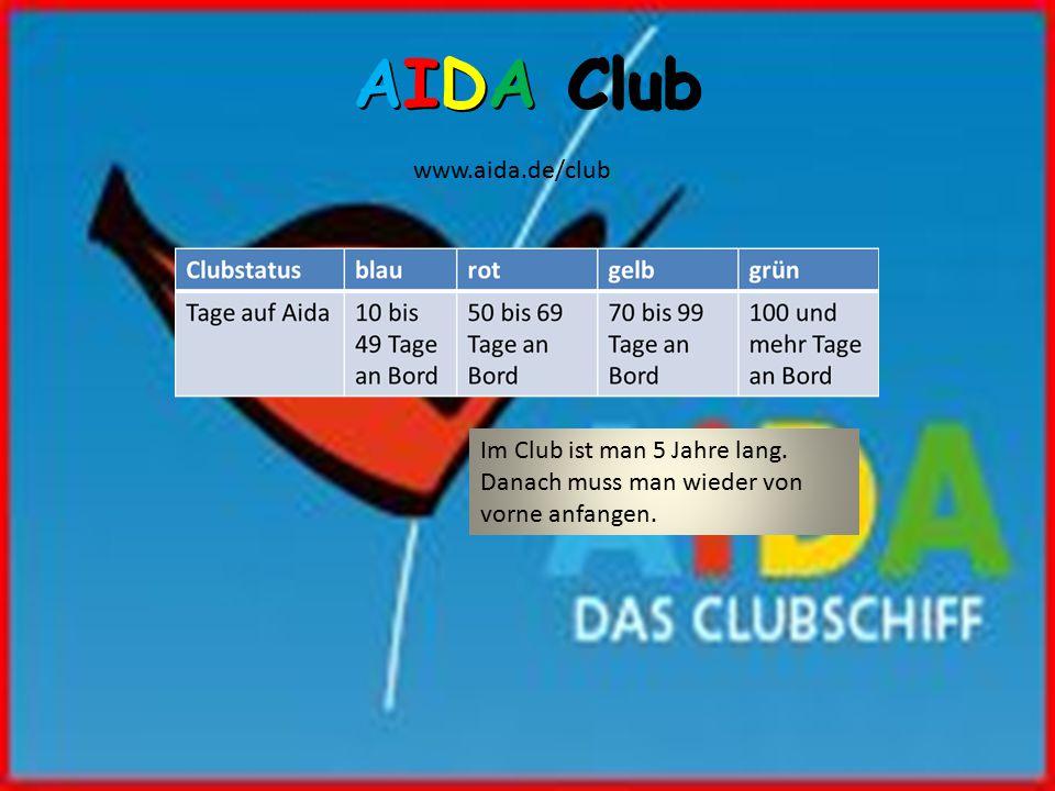 AIDA Club www.aida.de/club Im Club ist man 5 Jahre lang. Danach muss man wieder von vorne anfangen.