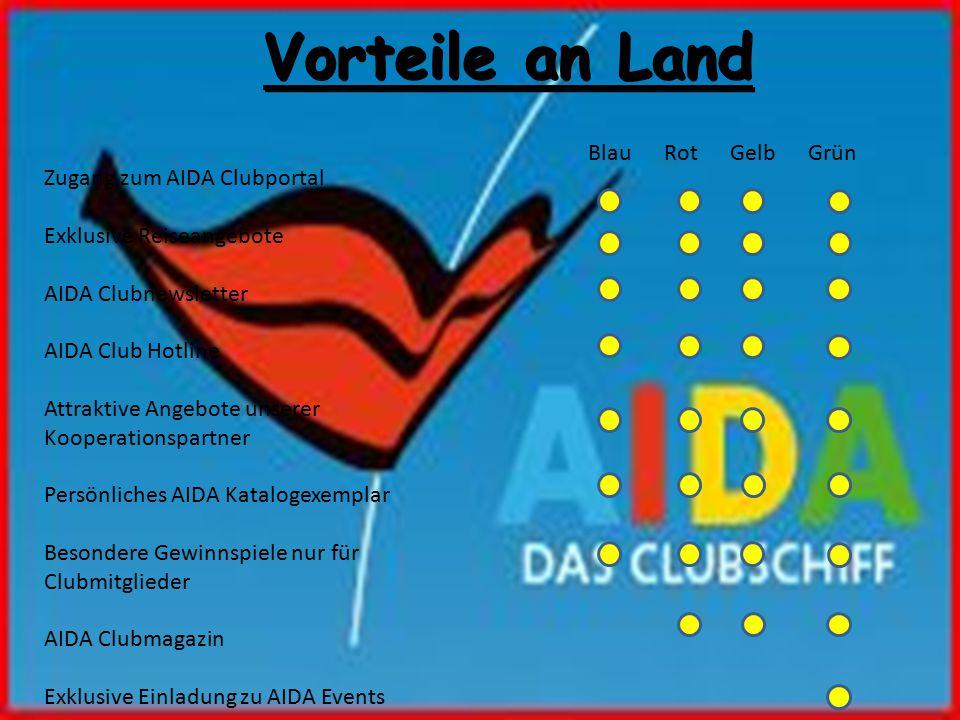 Vorteile an Land Zugang zum AIDA Clubportal Exklusive Reiseangebote AIDA Clubnewsletter AIDA Club Hotline Attraktive Angebote unserer Kooperationspartner Persönliches AIDA Katalogexemplar Besondere Gewinnspiele nur für Clubmitglieder AIDA Clubmagazin Exklusive Einladung zu AIDA Events Blau Rot Gelb Grün