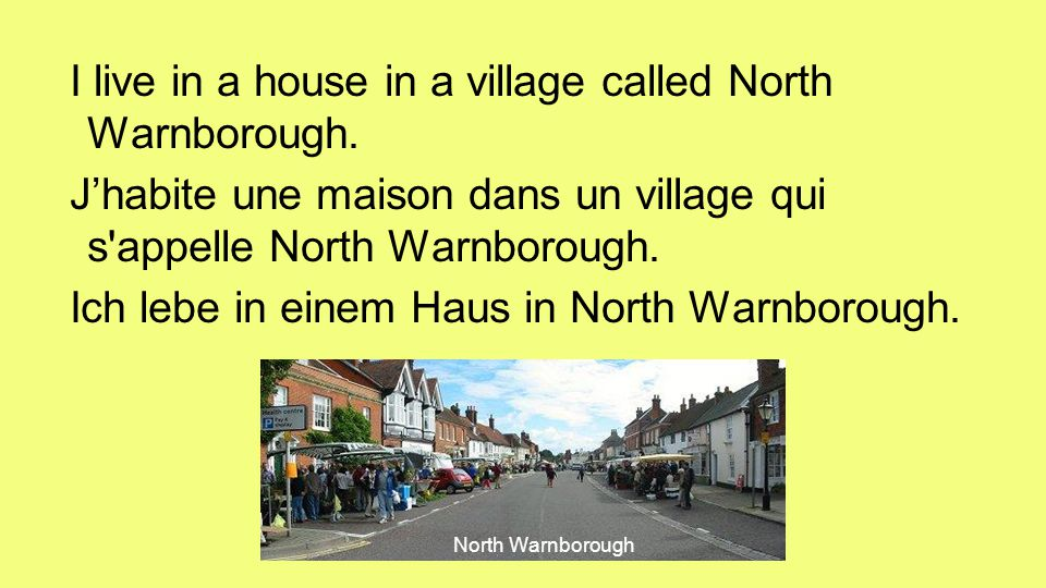 I live in a house in a village called North Warnborough.