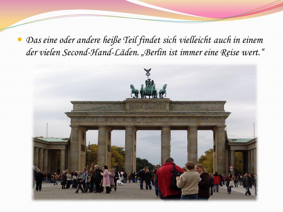 """Das eine oder andere heiße Teil findet sich vielleicht auch in einem der vielen Second-Hand-Läden. """"Berlin ist immer eine Reise wert."""""""