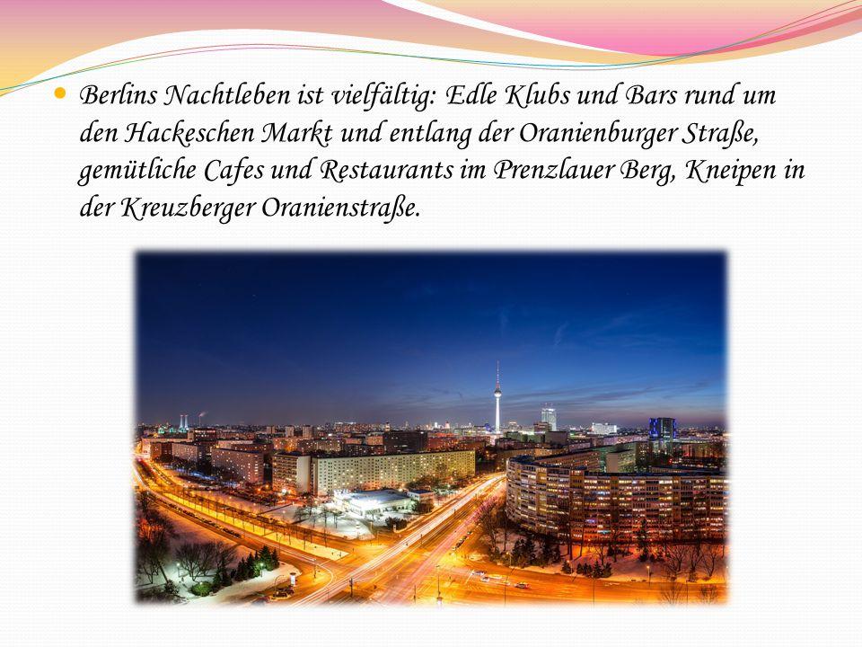 Berlins Nachtleben ist vielfältig: Edle Klubs und Bars rund um den Hackeschen Markt und entlang der Oranienburger Straße, gemütliche Cafes und Restaurants im Prenzlauer Berg, Kneipen in der Kreuzberger Oranienstraße.