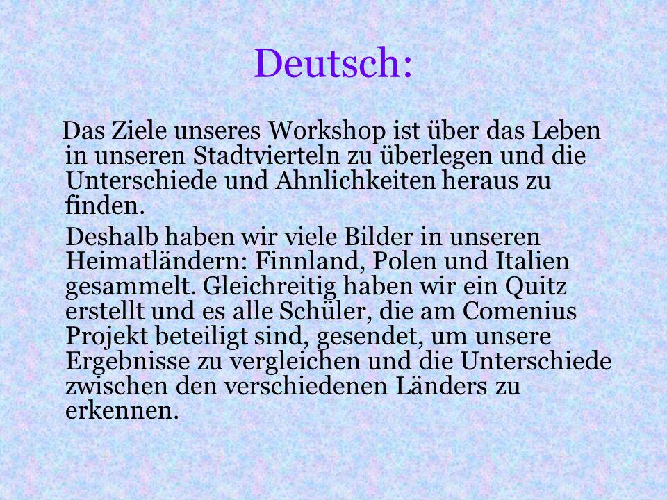 Deutsch: Das Ziele unseres Workshop ist über das Leben in unseren Stadtvierteln zu überlegen und die Unterschiede und Ahnlichkeiten heraus zu finden.