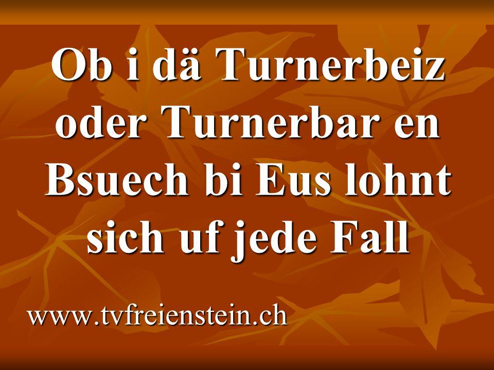 Ob i dä Turnerbeiz oder Turnerbar en Bsuech bi Eus lohnt sich uf jede Fall www.tvfreienstein.ch