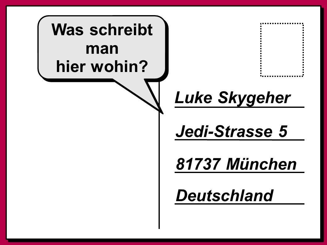 Was schreibt man hier wohin? Luke Skygeher Jedi-Strasse 5 81737 München Deutschland