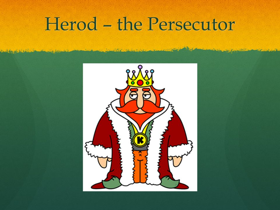 Herod – the Persecutor