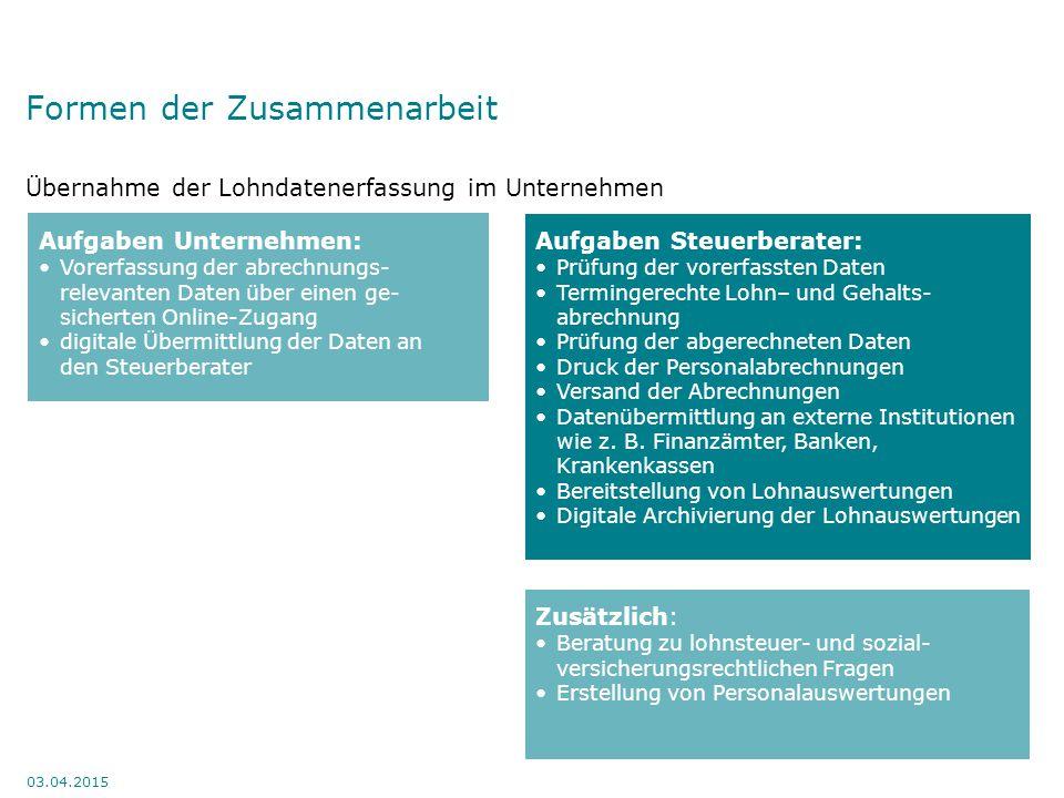 Formen der Zusammenarbeit Übernahme der Lohndatenerfassung im Unternehmen 03.04.2015 Zusätzlich: Beratung zu lohnsteuer- und sozial- versicherungsrech