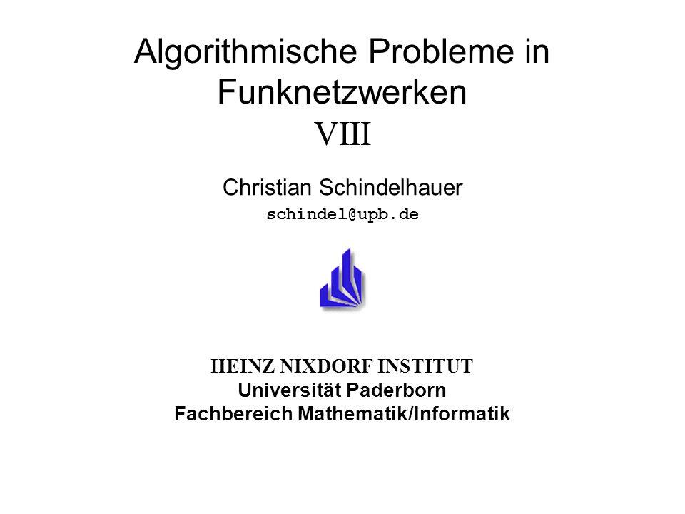 HEINZ NIXDORF INSTITUT Universität Paderborn Fachbereich Mathematik/Informatik Algorithmische Probleme in Funknetzwerken VIII Christian Schindelhauer schindel@upb.de