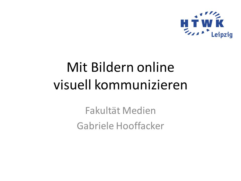 Mit Bildern online visuell kommunizieren Fakultät Medien Gabriele Hooffacker