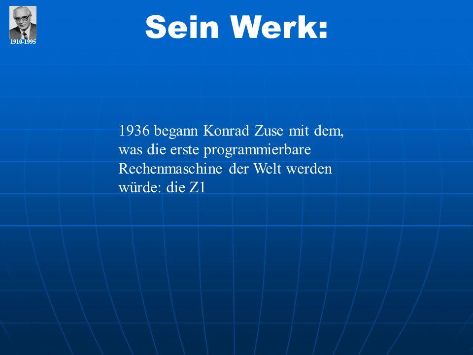 1910-1995 Sein Werk: 1936 begann Konrad Zuse mit dem, was die erste programmierbare Rechenmaschine der Welt werden würde: die Z1