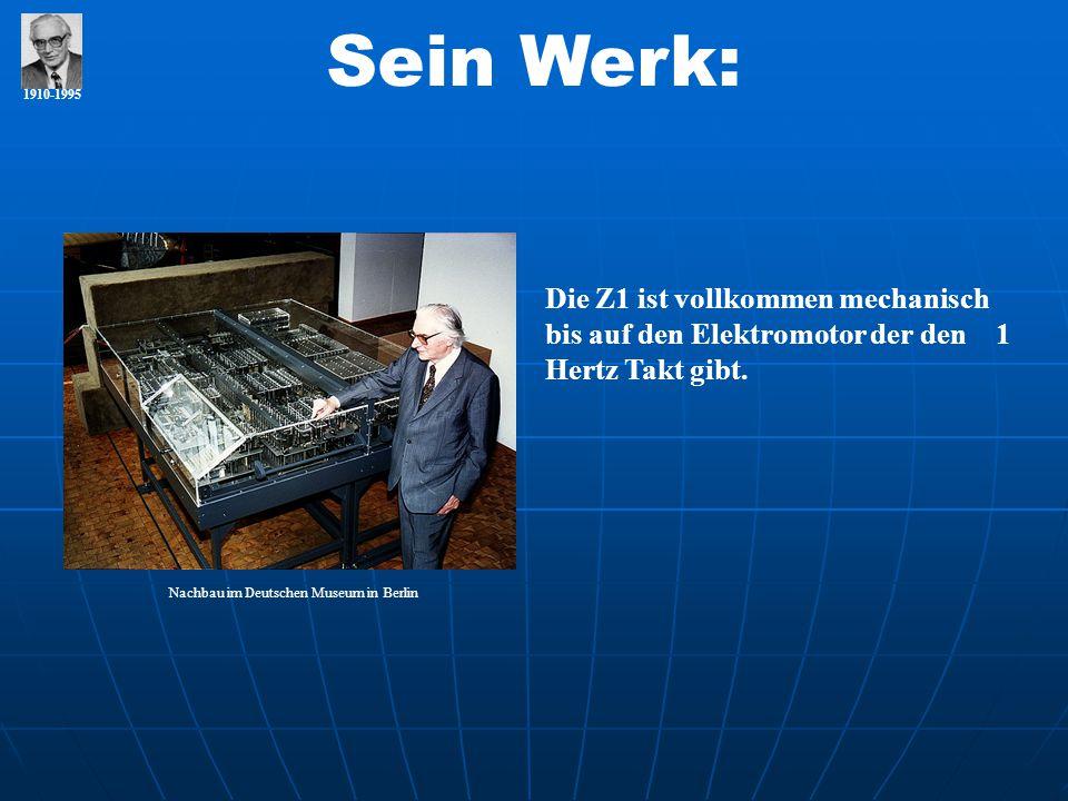1910-1995 Sein Werk: Die Z1 ist vollkommen mechanisch bis auf den Elektromotor der den 1 Hertz Takt gibt. Nachbau im Deutschen Museum in Berlin