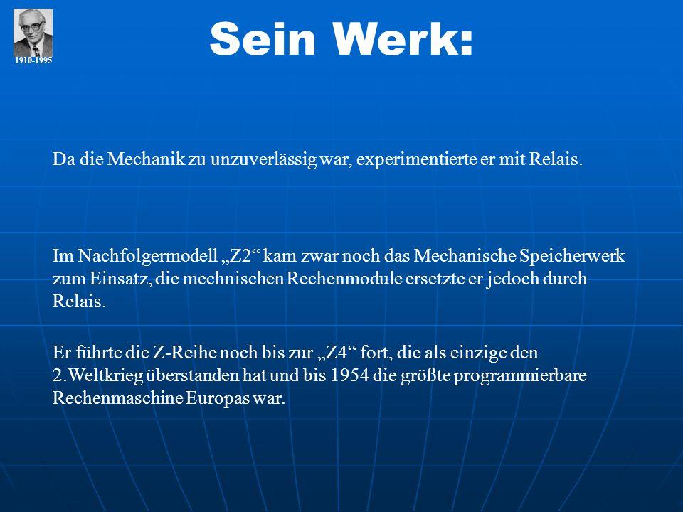 """1910-1995 Sein Werk: Da die Mechanik zu unzuverlässig war, experimentierte er mit Relais. Im Nachfolgermodell """"Z2"""" kam zwar noch das Mechanische Speic"""