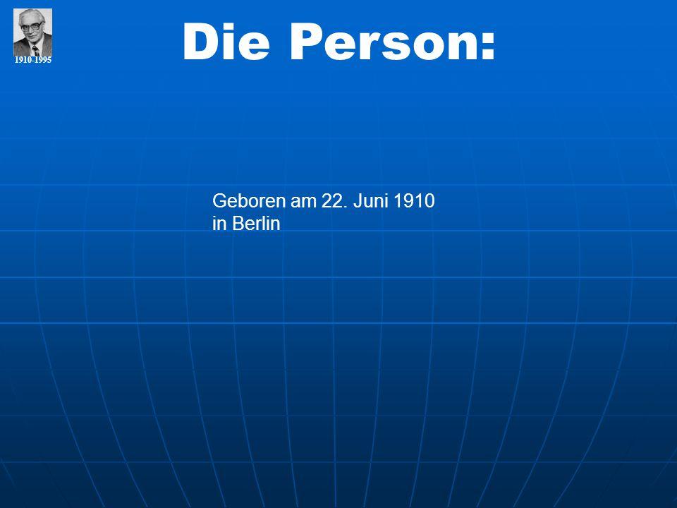 1910-1995 Die Person: Geboren am 22. Juni 1910 in Berlin