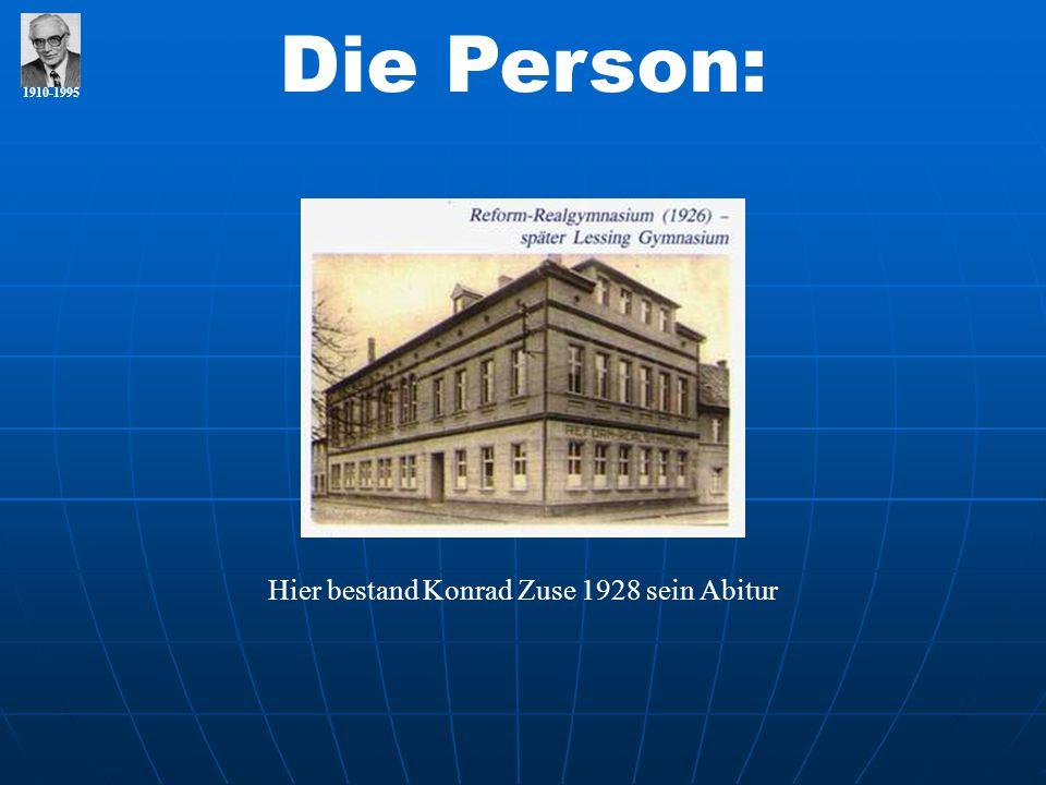 1910-1995 Die Person: Hier bestand Konrad Zuse 1928 sein Abitur