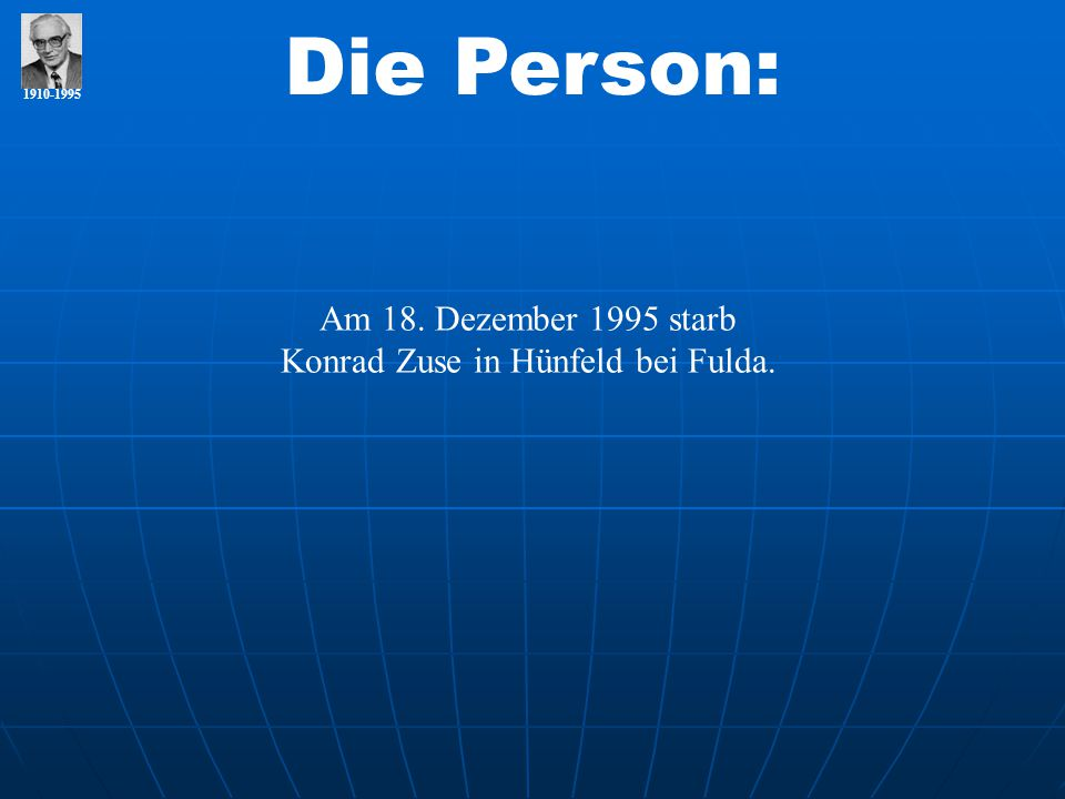 1910-1995 Die Person: Am 18. Dezember 1995 starb Konrad Zuse in Hünfeld bei Fulda.